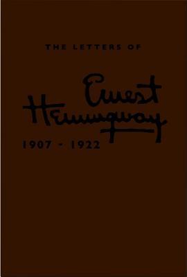 The Letters of Ernest Hemingway: 1907-1922, Volume 1 - Hemingway, Ernest, and Spanier, Sandra (Editor), and Trogdon, Robert W (Editor)