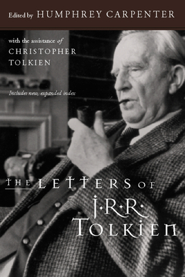 The Letters of J.R.R. Tolkien - Carpenter, Humphrey (Selected by), and Tolkien, Christopher, and Tolkien, J R R