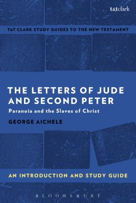 The Letters of Jude and Second Peter: An Introduction and Study Guide: Paranoia and the Slaves of Christ - Aichele, George