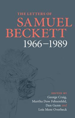 The Letters of Samuel Beckett: Volume 4, 1966-1989 - Beckett, Samuel, and Craig, George (Editor), and Fehsenfeld, Martha Dow (Editor)