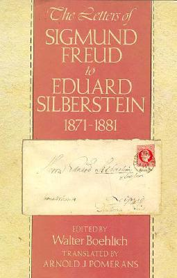 The Letters of Sigmund Freud to Eduard Silberstein, 1871-1881 - Freud, Sigmund, and Boehlich, Walter (Editor), and Pomerans, Arnold J (Translated by)