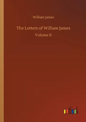 The Letters of William James - James, William