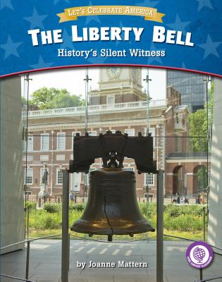 The Liberty Bell: History's Silent Witness - Mattern, Joanne