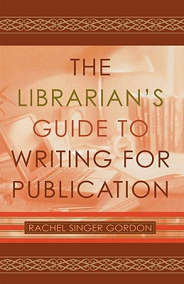 The Librarian's Guide to Writing for Publication - Gordon, Rachel Singer