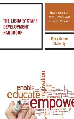 The Library Staff Development Handbook: How to Maximize Your Library's Most Important Resource - Flaherty, Mary Grace