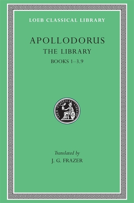 The Library, Volume I: Books 1-3.9 - Apollodorus, and Frazer, James G (Translated by)