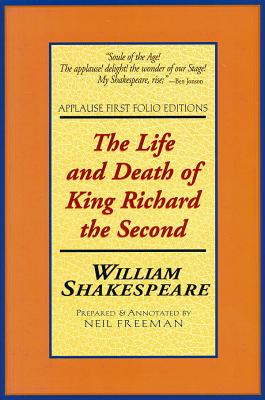 The Life and Death of King Richard the Second: Applause First Folio Editions - Shakespeare, William
