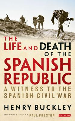 The Life and Death of the Spanish Republic: A Witness to the Spanish Civil War - Buckley, Henry, and Preston, Paul (Introduction by)
