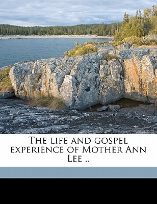 The Life and Gospel Experience of Mother Ann Lee - Blinn, Henry Clay