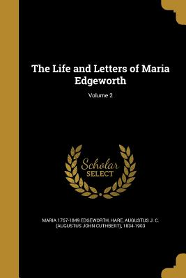 The Life and Letters of Maria Edgeworth; Volume 2 - Edgeworth, Maria 1767-1849, and Hare, Augustus John Cuthbert (Creator)