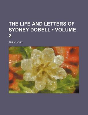The Life and Letters of Sydney Dobell (Volume 2) - Dobell, Sydney