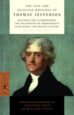 The Life and Selected Writings of Thomas Jefferson - Jefferson, Thomas, and Koch, Adrienne (Introduction by), and Peden, William Harwood (Introduction by)