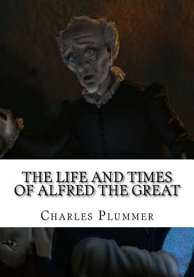 The Life and Times of Alfred the Great - Plummer, Charles