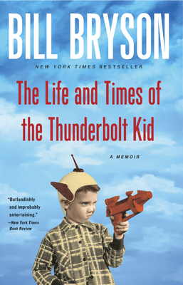 The Life and Times of the Thunderbolt Kid: A Memoir - Bryson, Bill