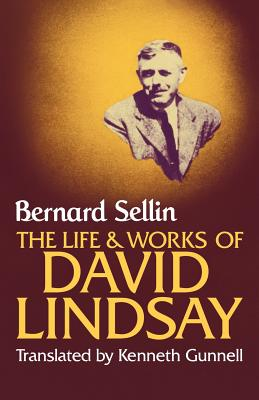 The Life and Works of David Lindsay - Sellin, Bernard, and Gunnell, Kenneth (Translated by)