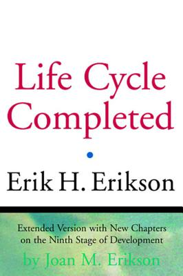 The Life Cycle Completed: Extended Version with New Chapters on the Ninth Stage of Development - Erikson, Erik Homburger, and Erikson, Joan Mowat