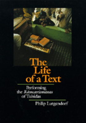 The Life of a Text: Performing the Ramcaritmanas of Tulsidas - Lutgendorf, Philip, PhD