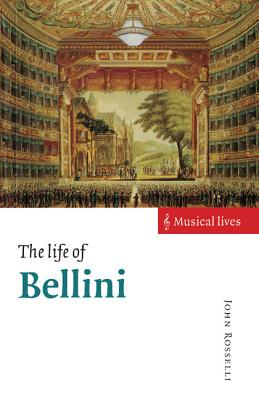 The Life of Bellini - Rosselli, John, MS, RN, CNE