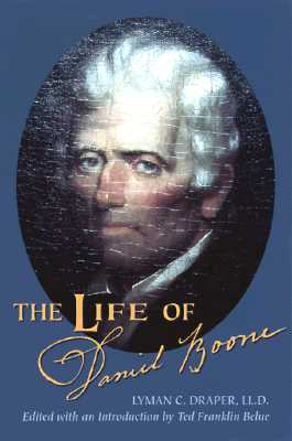 The Life of Daniel Boone - Draper, Lyman C, and Belue, Ted Franklin (Editor)