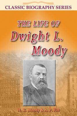 The Life of Dwight L Moody - Moody, W R, and Fitt, A P