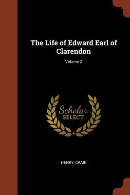 The Life of Edward Earl of Clarendon; Volume 2 - Craik, Henry, Sir