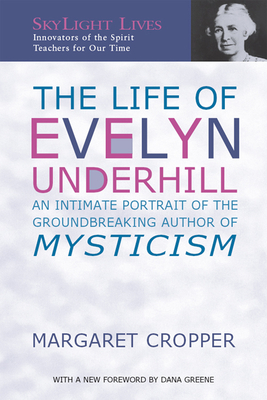 The Life of Evelyn Underhill: An Intimate Portrait of the Groundbreaking Author of Mysticism - Cropper, Margaret, and Greene, Dana (Foreword by)