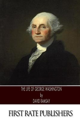 The Life of George Washington - Ramsay, David