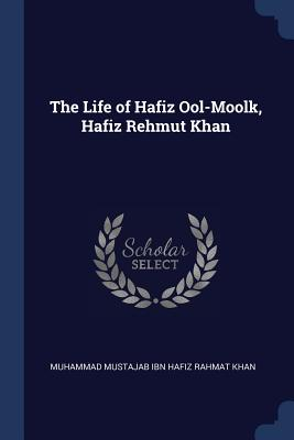 The Life of Hafiz Ool-Moolk, Hafiz Rehmut Khan - Muhammad Mustajab Ibn Hafiz Rahmat Khan (Creator)
