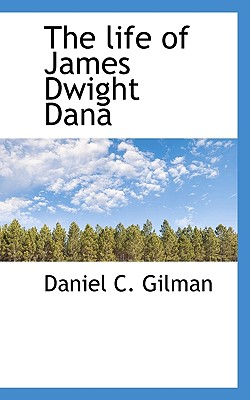 The Life of James Dwight Dana - Gilman, Daniel C