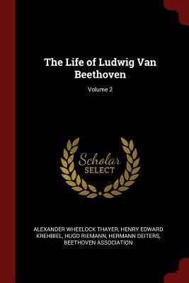 The Life of Ludwig Van Beethoven; Volume 2 - Thayer, Alexander Wheelock, and Krehbiel, Henry Edward, and Riemann, Hugo