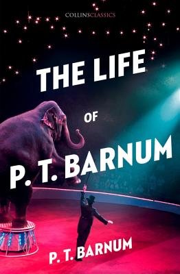 The Life of P.T. Barnum - Barnum, P.T.