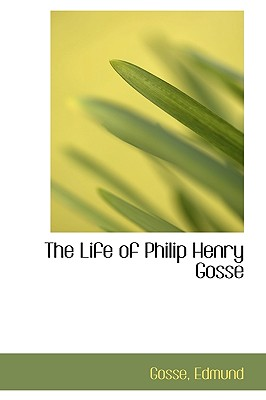 The Life of Philip Henry Gosse - Edmund, Gosse