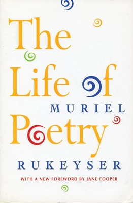 The Life of Poetry - Rukeyser, Muriel, and Cooper, Jane (Foreword by)