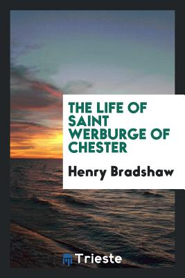 The Life of Saint Werburge of Chester - Bradshaw, Henry