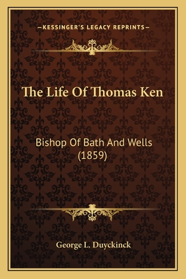 The Life of Thomas Ken: Bishop of Bath and Wells (1859) - Duyckinck, George Long