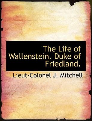 The Life of Wallenstein. Duke of Friedland. - Mitchell, Lieut-Colonel J