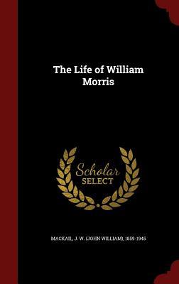The Life of William Morris - Mackail, J W 1859-1945