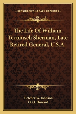The Life of William Tecumseh Sherman, Late Retired General, U.S.A. - Johnson, Fletcher W, and Howard, O O (Introduction by)