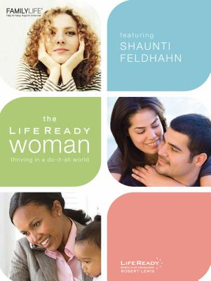 The Life Ready Woman: Thriving in a Do-It-All World - Feldhahn, Shaunti