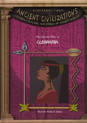 The Life & Times of Cleopatra - Adams, Michelle Medlock