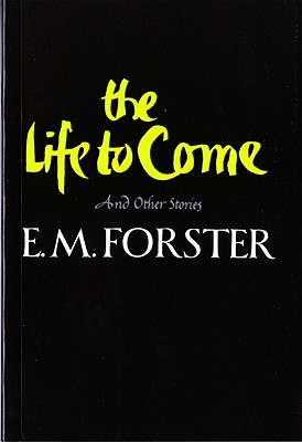 The Life to Come and Other Stories - Forster, E M