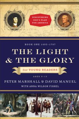 The Light and the Glory for Young Readers: 1492-1793 - Marshall, Peter, MD, MPH, and Manuel, David, and Fishel, Anna Wilson
