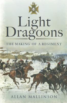 The Light Dragoons: The Making of a Regiment - Mallinson, Allan