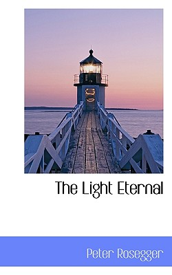 The Light Eternal - Rosegger, Peter