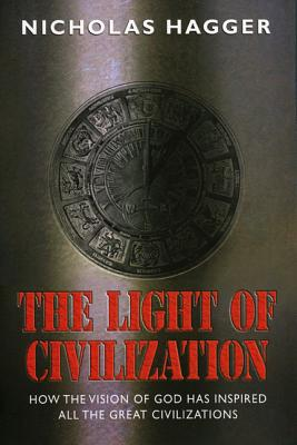 The Light of Civilization: How the Vision of God Has Inspired All the Great Civilizations - Hagger, Nicholas