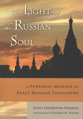 The Light of the Russian Soul: A Personal Memoir of Early Russian Theosophy - Pisareva, Elena Fedorovna