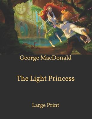 The Light Princess: Large Print - MacDonald, George