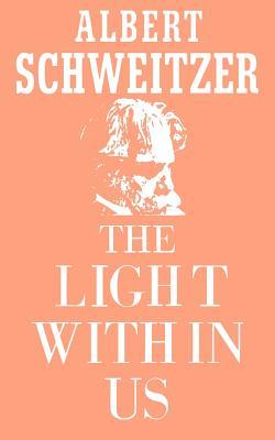 The Light Within Us - Schweitzer, Albert, Professor