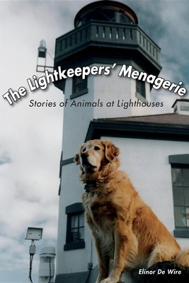 The Lightkeepers' Menagerie: Stories of Animals at Lighthouses - de Wire, Elinor