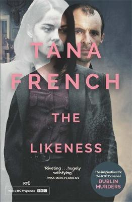The Likeness: The inspiration for BBC/RTE drama series DUBLIN MURDERS - French, Tana